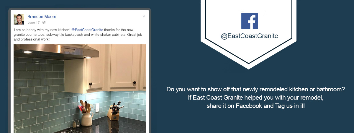 Share Your East Coast Granite Project on Facebook & Tag Us In It